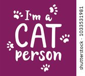 i'm a cat person   hand drawn... | Shutterstock .eps vector #1033531981