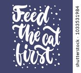 feed the cat first   hand drawn ... | Shutterstock .eps vector #1033531984