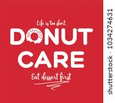 life is shirt. donut care. eat... | Shutterstock .eps vector #1034274631
