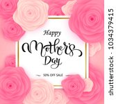 happy mother's day lattering.... | Shutterstock .eps vector #1034379415