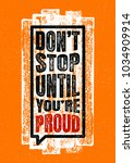don't stop until you're proud.... | Shutterstock .eps vector #1034909914