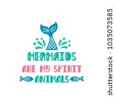 mermaids are my spirit animals. ...   Shutterstock .eps vector #1035073585