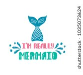i'm really mermaid. inspiration ... | Shutterstock .eps vector #1035073624