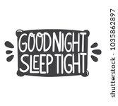 good night  sleep tight.... | Shutterstock .eps vector #1035862897
