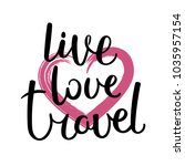 live  love  travel. hand drawn... | Shutterstock . vector #1035957154