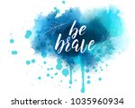 be brave hand lettering phrase...