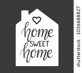 Stock vector home sweet home hand lettering typography poster vector illustration with silhouette of white 1036688827