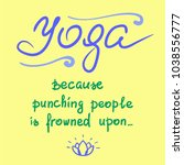 yoga because punching people is ... | Shutterstock .eps vector #1038556777
