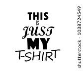 this is just my t shirt vector...   Shutterstock .eps vector #1038724549