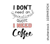 Stock vector hand drawn lettering funny quote i dont need an inspirational quote i need coffee isolated objects 1039492924