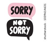sorry not sorry. vector hand...   Shutterstock .eps vector #1039614631