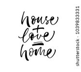 house   love   home phrase. ink ... | Shutterstock .eps vector #1039833331