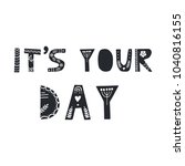 it's your day   cute hand drawn ... | Shutterstock .eps vector #1040816155