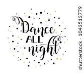 dance all night. lettering....   Shutterstock .eps vector #1043513779