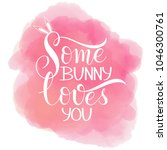 some bunny loves you lettering. ... | Shutterstock .eps vector #1046300761