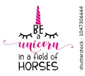 Be A Unicorn In A Field Of...