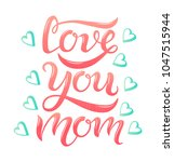 hand drawn love you mom...   Shutterstock .eps vector #1047515944