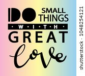 do small thing with great love. ... | Shutterstock .eps vector #1048254121