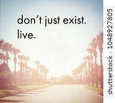 Small photo of Quote - don't just exist live.
