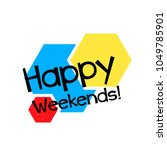 happy weekends  label or sign... | Shutterstock .eps vector #1049785901