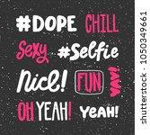 dope chill sexy selfie nice fun ... | Shutterstock .eps vector #1050349661