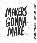 makers gonna make. vector hand... | Shutterstock .eps vector #1050353804