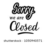 lettering  sorry we are closed  ... | Shutterstock .eps vector #1050940571
