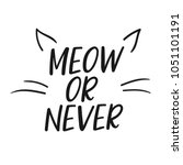 Stock vector  meow or never vector poster calligraphy with phrase and cat ears and whiskers illustration 1051101191