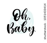 oh  baby. lettering for babies... | Shutterstock .eps vector #1051433414