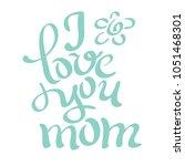i love you mom. handwritten... | Shutterstock .eps vector #1051468301