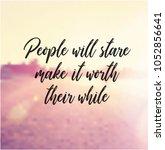 quote   people will stare make... | Shutterstock . vector #1052856641