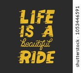 life is a beautiful ride.... | Shutterstock . vector #1053446591