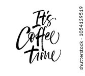 it's coffee time phrase. ink... | Shutterstock .eps vector #1054139519