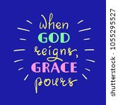 when god reigns  grace pours  ... | Shutterstock .eps vector #1055295527