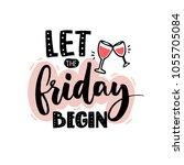 let the friday begin. funny...   Shutterstock .eps vector #1055705084