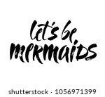 let's be mermaids  hand drawn... | Shutterstock .eps vector #1056971399