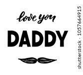 handlettering love you daddy.... | Shutterstock .eps vector #1057664915
