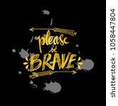 please be brave lettering card. | Shutterstock .eps vector #1058447804