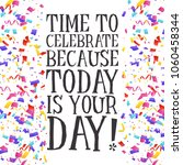 time to celebrate because today ... | Shutterstock .eps vector #1060458344