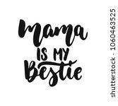 mama is my bestie   hand drawn... | Shutterstock .eps vector #1060463525