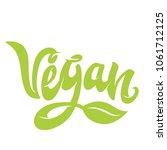 "hand lettering ""vegan"". vector... | Shutterstock .eps vector #1061712125"