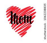 i love you mom. i heart you.... | Shutterstock . vector #1062238835