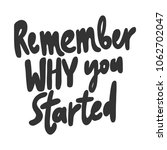 remember why you started.... | Shutterstock .eps vector #1062702047