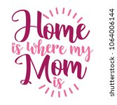 'home is where my mom is'  ... | Shutterstock .eps vector #1064006144