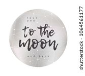 love you to the moon and back.... | Shutterstock . vector #1064561177