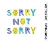 sorry not sorry. vector hand...   Shutterstock .eps vector #1065583505