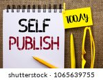 Small photo of Handwriting text Self Publish. Concept meaning Publication Write Journalism Manuscript Article Facts written on Notebook Book on the jute background Today Pens and Glasses next to it.