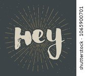 hey lettering sign. hand drawn... | Shutterstock .eps vector #1065900701