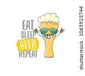 eat sleep beer repeat vector... | Shutterstock .eps vector #1065923744