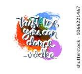 trust me  you can dance. vodka. ... | Shutterstock .eps vector #1066221467